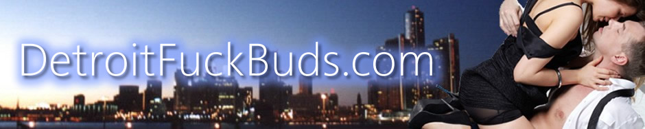 Detroit Fuck Buddies - Meet Local Adults for Sex!